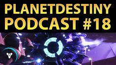 Planet Destiny: PD Podcast #18