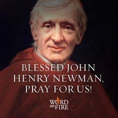 Blessed John Henry Newman, pray for us!