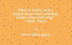 #siker #idézetek #sikerGuru, #idézetek, #sikeres, #titok, Anita a www.siker.guru -ról Mark Twain, Quotes, Movies, Movie Posters, Quotations, Films, Film Poster, Cinema, Movie