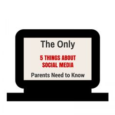 Five things parents need to know about their kids and social media.