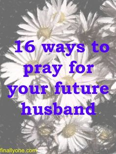 16 Ways to Pray for Your Future Husband. You may not know him yet, but preparing him for marriage through prayer is very important! relationship quotes, relationship tips