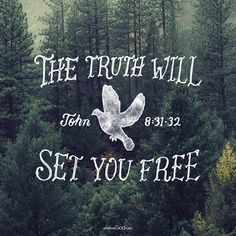 "Jesus said, ""If you hold to my teaching, you are really my disciples. Then you will know the truth, and the truth will set you free."" -John 8:31–32"