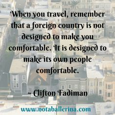 Travel quote: a foreign country is designed to make its own people comfortable (Clifton Fadiman)