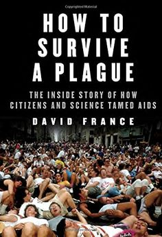 How to Survive a Plague: The Inside Story of How Citizens and Science Tamed AIDS, by David  France | Booklist Online