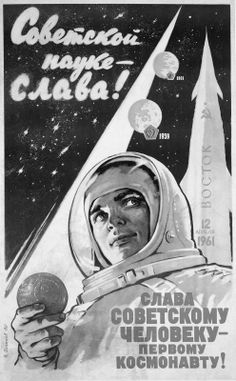 "Soviet agitprop poster. issued in 1961 to commemorate the flight of Yuri Gagarin. The text in the upper left-hand corner states: ""For Soviet Science--Glory!"" The lower right-hand corner says ""Glory to the Soviet People--and the First Cosmonaut!"""