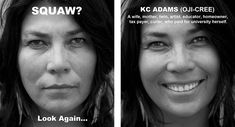 Winnipeg-based visual artist KC Adams is combatting negative stereotypes of First Nations, Inuit and Métis people with a photo series called Perception. Adams asked prominent indigenous Winnipeggers to pose for two photos. In the first photo, Adams reminds the models of times they were subjected to racial insults, prejudice and stereotypes. For the second photo, she asks models to think about something positive in their lives. The project is spearheaded by Urban Shaman Gallery.