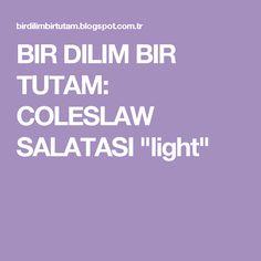 """BIR DILIM BIR TUTAM: COLESLAW SALATASI """"light"""""""