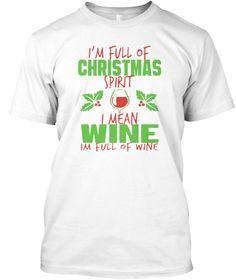 I'm Full Of Christmas Spirit I Mean Wine White áo T-Shirt Front