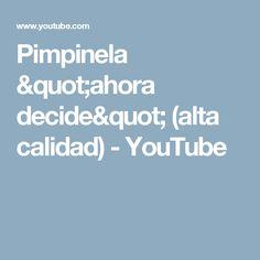 """Pimpinela """"ahora decide""""  (alta calidad) - YouTube"""