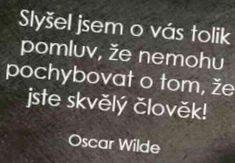 Oscar Wilde, Motto, Amen, Quotations, Psychology, Humor, Jokes, Thoughts, Motivation