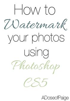A Dose of Paige: Using Actions to Watermark Your Photos in Photoshop- great step by step tutorial