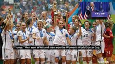 """US presidential hopeful, Donald Trump, has again risked alienating himself from half the US population, by launching an astonishing outburst on the heroic US Women's soccer team. Mr Trump, speaking outside his new $780 million hotel in Athens, Greece said of the 2015 World Cup winners: """"Listen, I'm delighted that we got revenge for Pearl […]"""