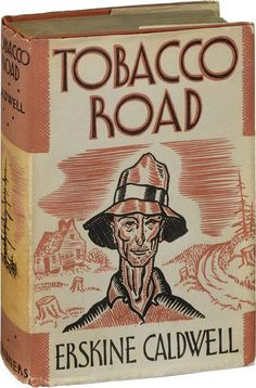 """Tobacco Road (1932). Erskine Caldwell (American, 1903-1987). Scribners. First edition. Original dust jacket. Set in rural Georgia during the worst years of the Great Depression, it depicts a family of poor white sharecroppers. The main character is Jeeter Lester, an ignorant and sinful man who is redeemed by his love of the land and his faith in the fertility and promise of the soil. """"'I can't get no snuff and rations, excepting once in a while when I haul a load of wood up to Augusta.'"""""""