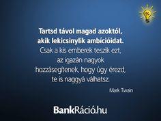 Tartsd távol magad azoktól, akik lekicsinylik ambícióidat. Csak a kis emberek teszik ezt, az igazán nagyok hozzásegítenek, hogy úgy érezd, te is naggyá válhatsz. - Mark Twain, www.bankracio.hu idézet