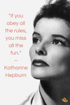 """If you obey all the rules, you miss all the fun."" – Katharine Hepburn Inspirational quotes for older woman"