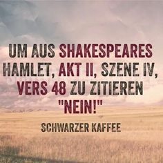 Shakespeare hat so Recht True Quotes, Words Quotes, Funny Quotes, Sayings, Shakespeare, German Quotes, Love Live, Funny Picture Quotes, More Than Words