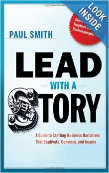 These days, the most successful organizations use storytelling as a key leadership tool. In Lead with a Story, P&G insights guru and author Paul Smith shows you how to craft business narratives that captivate, convince, and inspire - an essential skill for success.