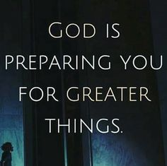God truly prepares us for greater things, like from the beggining to have faith let your faith grow through this journey, allow God to lead you Robert Kiyosaki, Bible Verses Quotes, Faith Quotes, Verses From The Bible, Spiritual Quotes, Positive Quotes, Quotes About God, Quotes To Live By, Christian Quotes About Faith