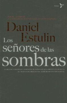 Los Senores de las Sombras: La Verdad Sobre el Tejido de Intereses Ocultos Que Decide el Destino del Mundo (Spanish Edition) (Spanish) Paperback – May 1, 2008 by Daniel Estulin (Author), Diana Hernandez Aldana (Translator), & 1 more | http://www.amazon.com/gp/product/8484531759/ref=as_li_tl?ie=UTF8&camp=1789&creative=390957&creativeASIN=8484531759&linkCode=as2&tag=manipubloffiw-20&linkId=5VYPNA5P5QUPLMJS