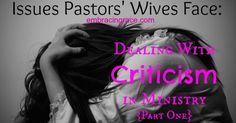 Issues Pastors' Wives Face: Dealing With Criticism in Ministry {Part One} - Embracing Grace