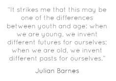 *It Strikes Me That This May Be One Of The Differences Between Youth And Age...* - The Sense of an Ending/Julian Barnes #Quote