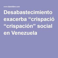 """Desabastecimiento exacerba """"crispación"""" social en Venezuela"""