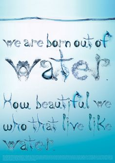 We are born out of water.