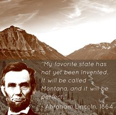 """""""My favorite state has not yet been invented.  It will be called Montana and it will be perfect"""""""