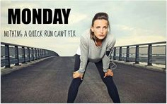 Monday | Nothing a quick run can't fix. http://www.ilikerunning.com #running #quote