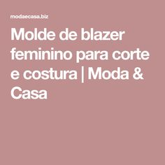 Molde de blazer feminino para corte e costura | Moda & Casa
