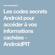 Les codes secrets Android pour accéder à vos informations cachées - AndroidPIT