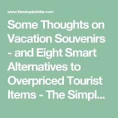 Some Thoughts on Vacation Souvenirs - and Eight Smart Alternatives to Overpriced Tourist Items - The Simple Dollar