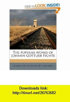 The popular works of Johann Gottlieb Fichte (9781172424313) Johann Gottlieb Fichte, William Smith , ISBN-10: 1172424314  , ISBN-13: 978-1172424313 ,  , tutorials , pdf , ebook , torrent , downloads , rapidshare , filesonic , hotfile , megaupload , fileserve