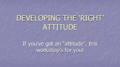 Attitude and Success | This course will help you to understand the relationship between your attitude and your accomplishments