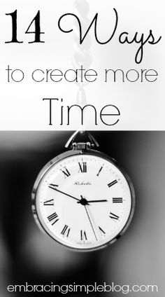 14 Ways to Create More Time in Your Day - Part One   EmbracingSimpleBlog.com