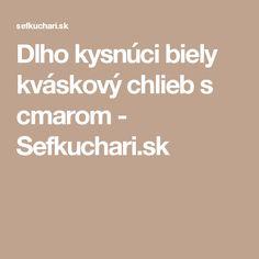 Dlho kysnúci biely kváskový chlieb s cmarom - Sefkuchari.sk