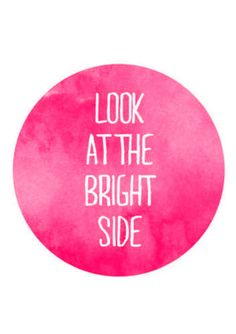 look at the bright side +++Visit www.quotesarelife.com for more quotes about #teen and #growingup