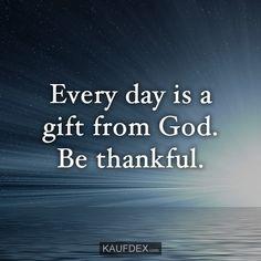 Every Day Is A Gift From God Be Thankful Christliche Zitatechristliche Sprucheenglische Zitate