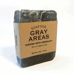 Soap for Gray Areas - Scented with ambiguity  There's nothing black and white about this product, except well, yeah, it's soap. But should you find yourself in a moment of clarity where everything around you makes perfect sense—and it is frankly horrifying—take some time to lather up with Soap for Gray Areas and get back into a comforting haze of confusion, booze, and reality TV.     Mojito scented