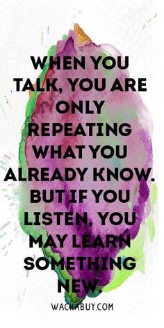 When You talk, You Are Only Repeating What You Already Know. But If You Listen, You May Learn Something New. Meaningful Buddha Quotes About Life