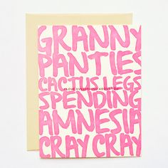 DETAILS      * neon!     * paper weight:100 lb ecru 100% recycled paper     * dimensions:4.25×5.5     * designer:hello!luckyin collaboration with urban dictionary     * inside greeting:blank     * front greeting:granny panties, cactus legs, spending amnesia, cray       cray (i love everything about you).