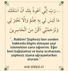 Nuh a.s: «Ey Rabbim! Ben bilmediğim bir şeyi istemiş olmaktan dolayı sana sığınırım. Sen beni bağışlamazsan, bana merhamet etmezsen ben hüsrana uğrayanlardan olurum. #amin #dua #bağış #affet #af #merhamet #acıma #ziyan #islam #ayet #zilhicce #ilmisuffa Quran, Allah, Muslim, Prayers, Islam, Holy Quran, Prayer
