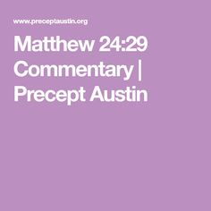 Matthew 24:29 Commentary | Precept Austin Dr Carson, Fall Of Jerusalem, Isaiah 13, The Tribulation, Matthew 24, The Son Of Man, Greek Words, Yet To Come, Persecution