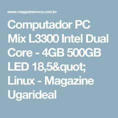 "Computador PC Mix L3300 Intel Dual Core - 4GB 500GB LED 18,5"" Linux - Magazine Ugarideal"