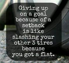 Don't let a small setback kill your motivation. We are only human and change us hard. Just keep moving forward! You Gave Up, Just Do It, That Way, Don't Give Up, Never Give Up, Fitness Quotes, Fitness Motivation, Triathlon Motivation, Workout Quotes