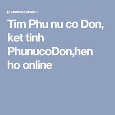 Tim Phu nu co Don, ket tinh PhunucoDon,hen ho online