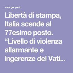 """Libertà di stampa, Italia scende al 77esimo posto. """"Livello di violenza allarmante e ingerenze del Vaticano"""" – Il Fatto Quotidiano"""