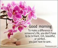 To Make A Difference In Someone's Life, You Don't Have To Be Brilliant, Rich, Beautiful Or Perfect...You Just Have To Care