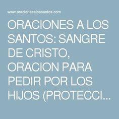 ORACIONES A LOS SANTOS: SANGRE DE CRISTO, ORACION PARA PEDIR POR LOS HIJOS (PROTECCION, AYUDA, PAZ, BIENESTAR...)