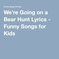 We're Going on a Bear Hunt Lyrics - Funny Songs for Kids